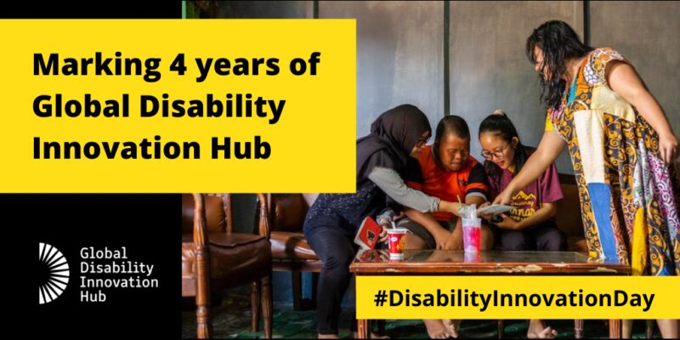 Marking 4 years of Global Disability Innovation Hub. #DisabilityInnovationDay. GDI Hub logo.