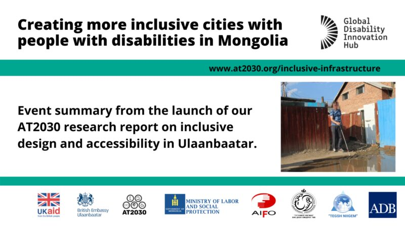 Image Text: Creating more inclusive cities with people with disabilities in Mongolia. Event summary from the launch of our AT2030 research report on inclusive design and accessibility in Ulaanbaatar