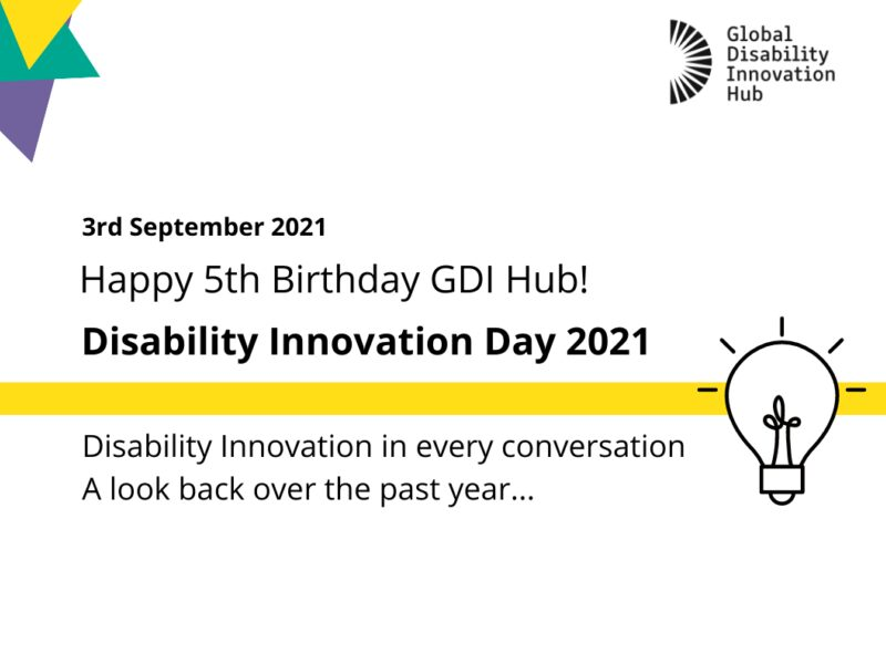 Happy birthday 5th GDI Hub Disability Innovation Day 2021 Disability Innovation in every conversation, a look back over the past year