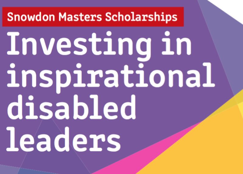 A poster of Snowdon Masters scholarship. Text reads: Investing in inspirational disabled leaders. Apply now for up to £15,00 for a UK Masters course and a £15,000 stipped with studying. Open to exceptional disabled students, influencers, role models and leaders. Logo: GDI Hub and Snowdon Trust.